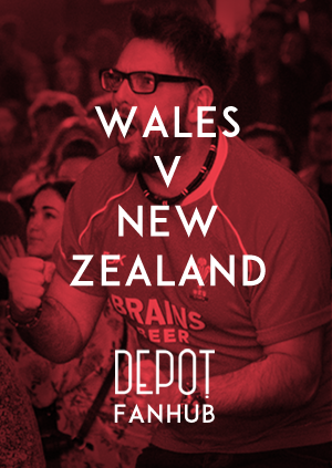 DEPOT FANHUB Presents: Autumn Internationals - Wales Vs New Zealand