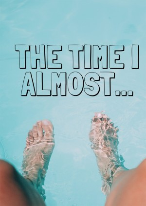 The Time I Almost...
