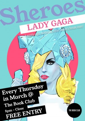 Sheroes Celebrate Lady Gaga - Every Thursday in March