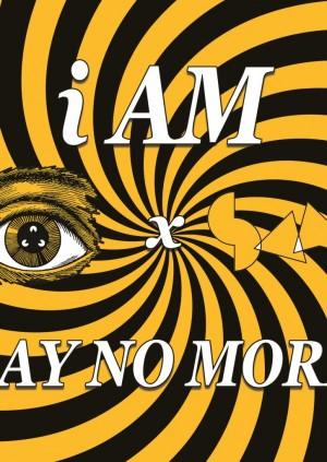 I AM x SAY NO MORE