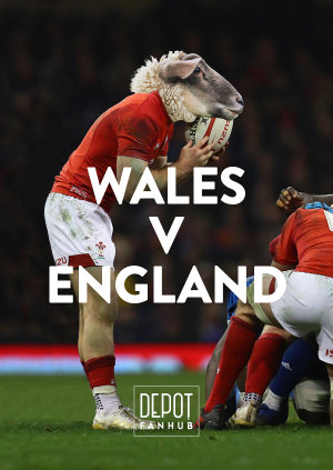 DEPOT Presents: The 6 Nations LIVE – Wales Vs England