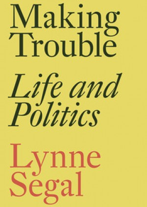 Lynne Segal: Making Trouble