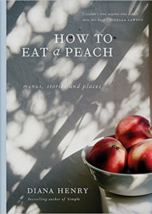 Diana Henry: How to Eat a Peach