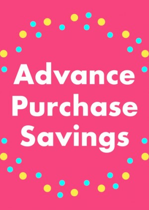 Advance Purchase Packages (NOT VALID ON DAY OF PURCHASE)