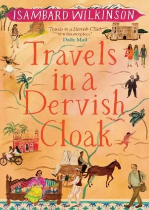 Travels in a Dervish Cloak - Isambard Wilkinson