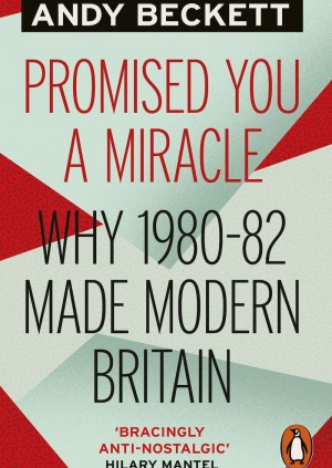 Andy Beckett: Promised You a Miracle