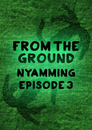 Nyamming Episode 3: From The Ground