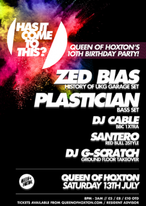HICTT & QOH Present: Queen of Hoxton's 10th Birthday w/ Zed Bias (History of Garage set) & Plastican!!