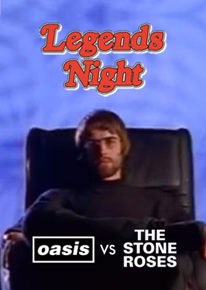 Legends Night: Oasis V The Stone Roses