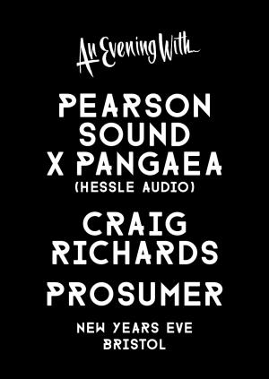 A New Year With Pearson Sound x Pangaea (Hessle Audio), Craig Richards & Prosumer