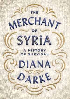 The Merchant of Syria by Diana Darke