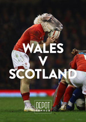 DEPOT Presents: The 6 Nations LIVE – Wales Vs Scotland