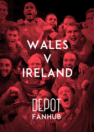 DEPOT FAN HUB: Wales Vs Ireland