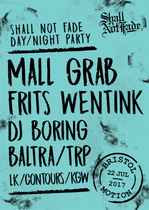 Shall Not Fade - Day & Night Party - Mall Grab, Frits Wentink, DJ Boring, Baltra, TRP, LK, Contours, KGW