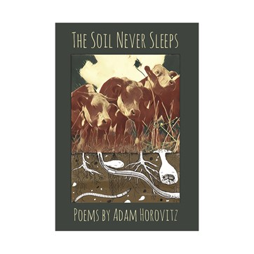 The Soil Never Sleeps: Poems By Adam Horowitz