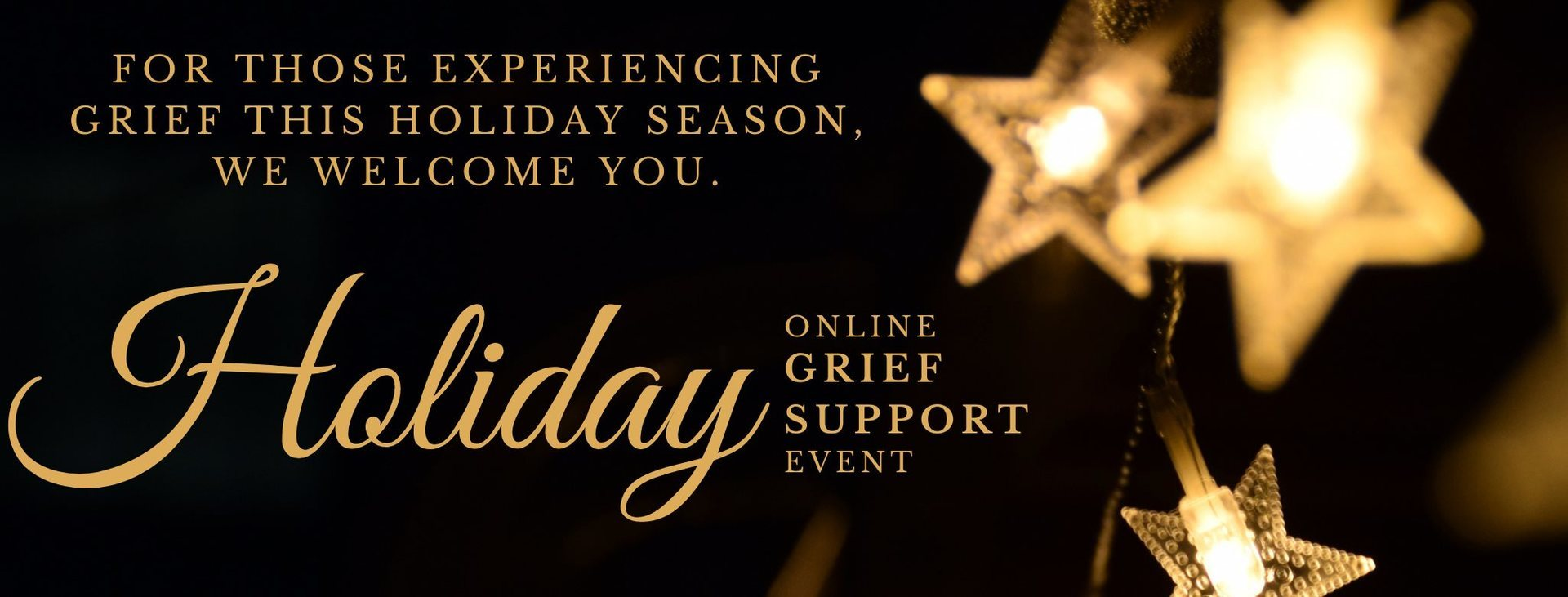 Sometimes the holidays are not the most wonderful time of the year, especially if you're grieving. Join us for an afternoon workshop to share and to learn strategies as to how to face the holidays.