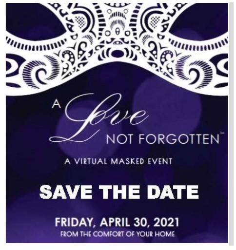 Join us for A Love Not Forgotten Virtual Gala and Auction Event Friday, April 30, 2021 at 6:30p.m.