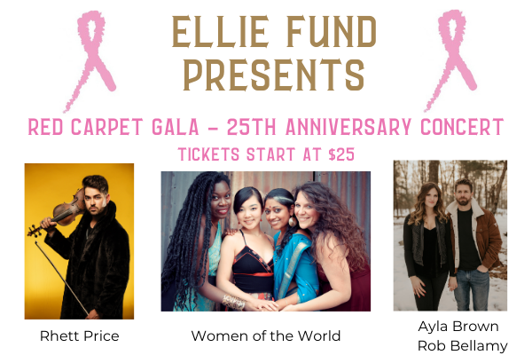 Ellie Fund's virtual Red Carpet Gala – 25th Anniversary Concert featuring local, award-winning musicians: Ayla Brown and Rob Bellamy, Women of the World, and hiphop violinist Rhett Price