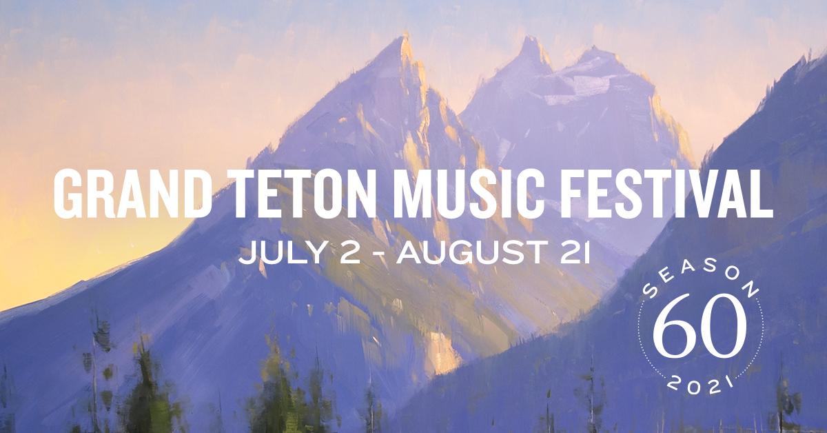 Grand Teton Music Festival's 2021 Season - July 2-August 21