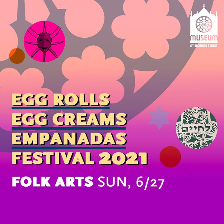 Egg Rolls, Egg Creams, and Empanadas Festival 2021: Folk Arts