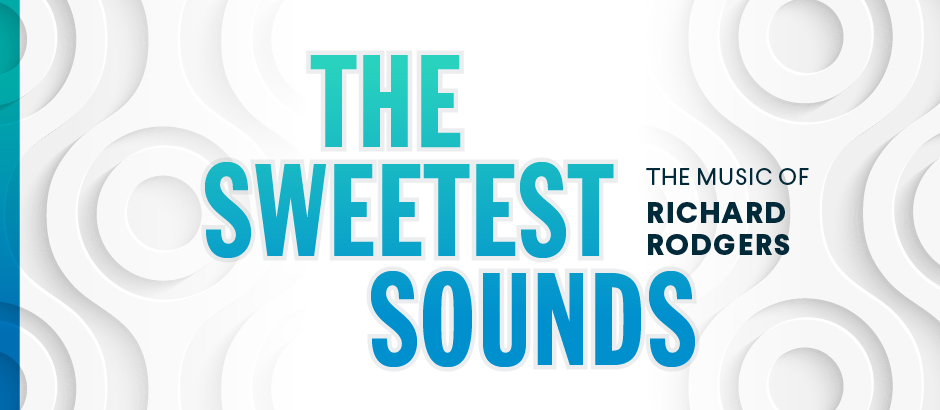 The Sweetest Sounds: The Music of Richard Rodgers