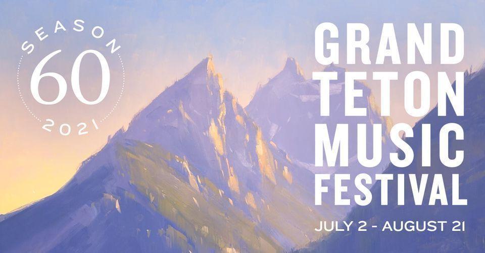 2021 Grand Teton Music Festival - July 2-August 21