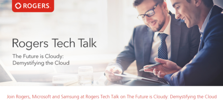 "Rogers Tech Talk Series ""The Future is Cloudy: Demystifying the Cloud"""