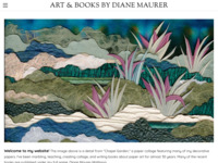 Friend and artist; Diane Maurer. Designer of beautiful handmade paper, paper collages, books and many more.