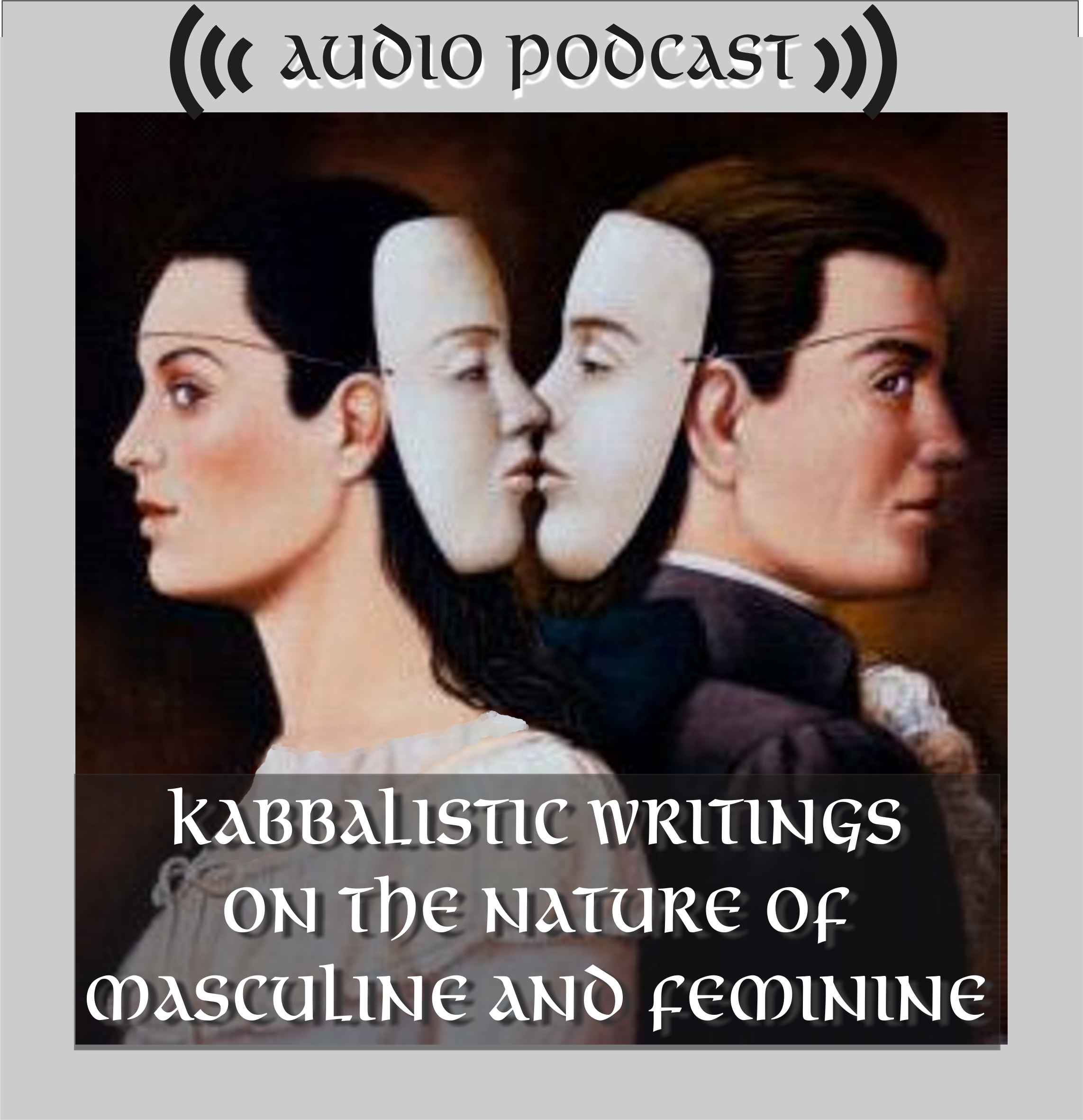 Kabbalistic Writings on the Nature of Masculine and Feminine—Podcasts