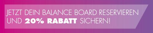 Jetzt Balance Board reservieren