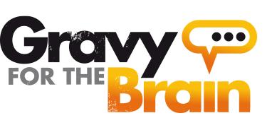 Gravy for the Brain