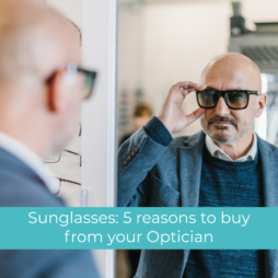 Sunglasses: 5 Reasons to buy from an Optician