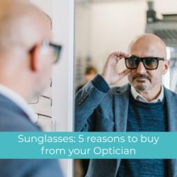 5 Reasons Sunglasses Optician Blog