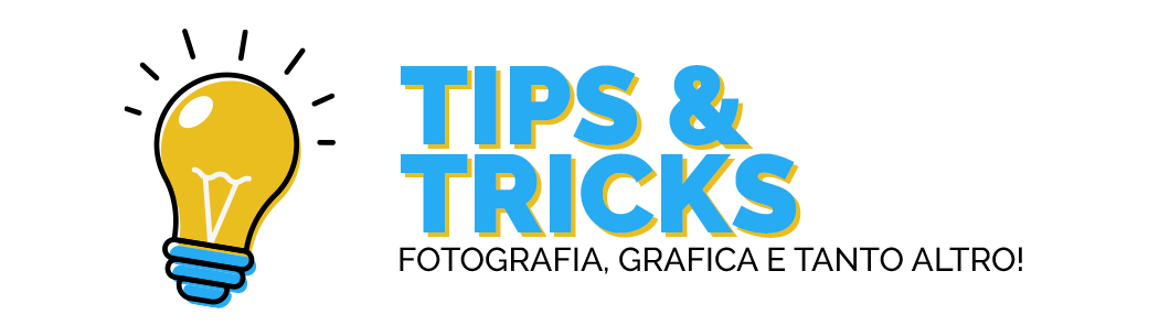 Tips & tricks: fotografia, grafica e tanto altro.