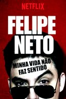 Poster of Felipe Neto: My Life Makes No Sense