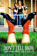 Poster of Don't Tell Mom the Babysitter's Dead