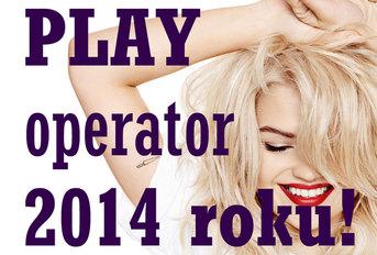 PLAY - operator komórkowy 2014 roku!
