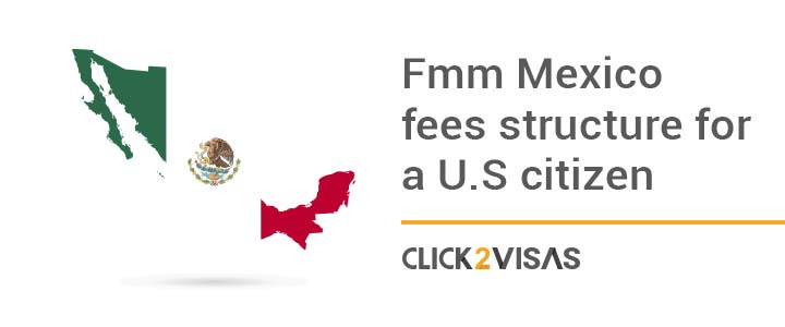 FMM Mexico Fees Structure for a U.S citizen