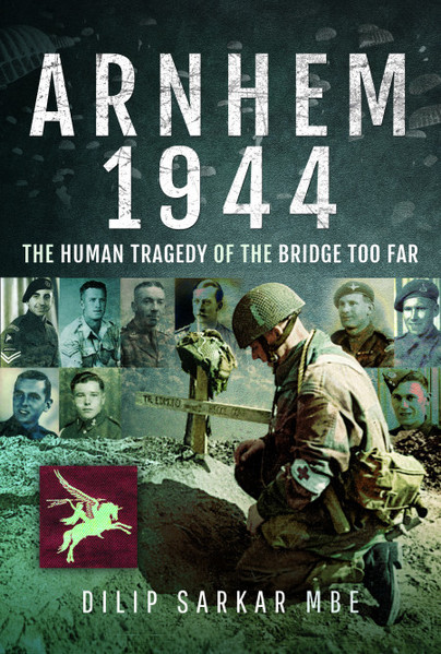 Arnhem 1944  - The Human Tragedy of the Bridge Too Far - Pen & Sword Book