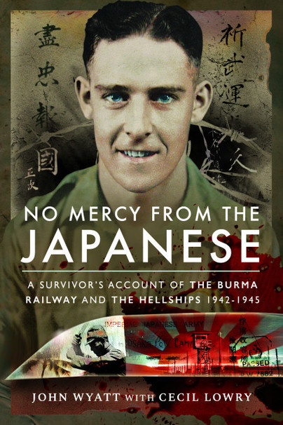 A Survivor's Account of the Burma Railway and the Hellships 1942–1945 by Pen & Sword