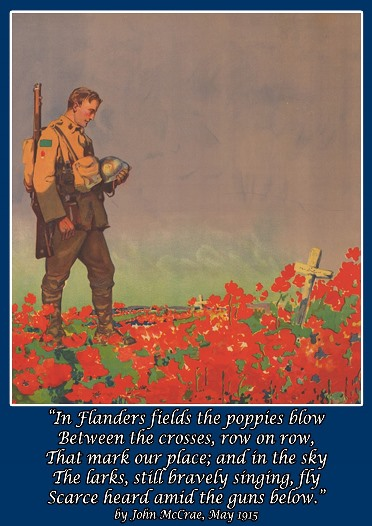 In Flanders Fields the poppies blow - By John McCrae.