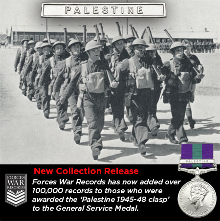 Forces War Records has now transcribed over 100,000 records to those individuals who were awarded the 'Palestine 1945-48' clasp to the General Service Medal.