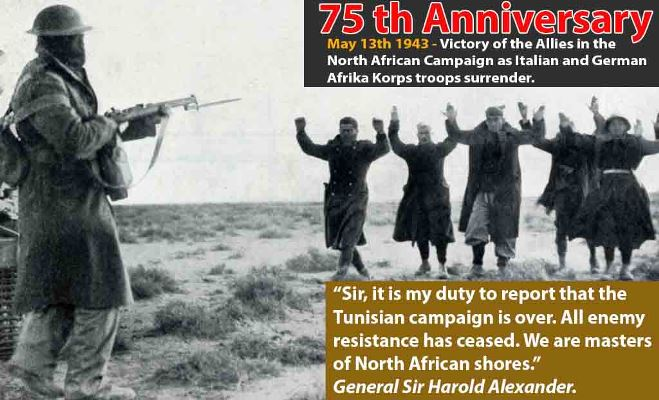 75th Anniversary – Victory of the Allies in North Africa as the Afrika Korps surrenders.