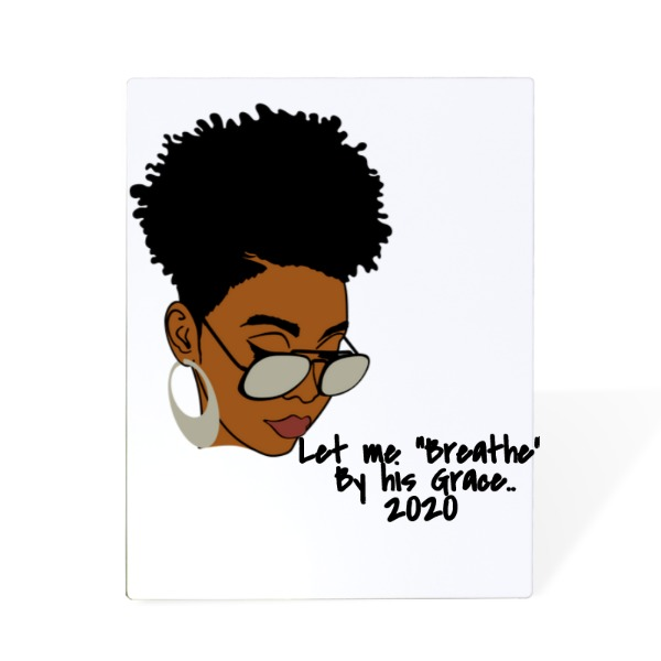 "Let me Breathe - 10""x8""w/ Kickstand Wood Gloss White/Black Back ChromaLuxe"