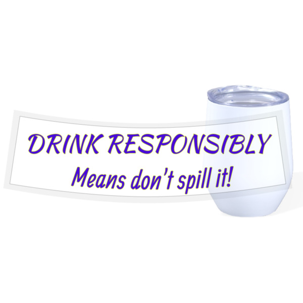 Drink Responsibly Wine Cup - Travel Wine Cup Stainless Steel White 12oz
