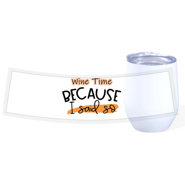 Wine Time Because I said so - Travel Wine Cup Stainless Steel White 12oz