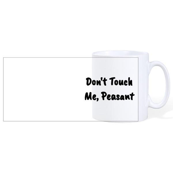 Don't Touch Me, Peasant - Mug Ceramic White 10oz