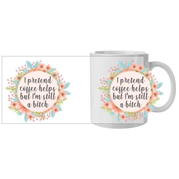 I pretend Coffee Helps - Mug Ceramic White 11oz