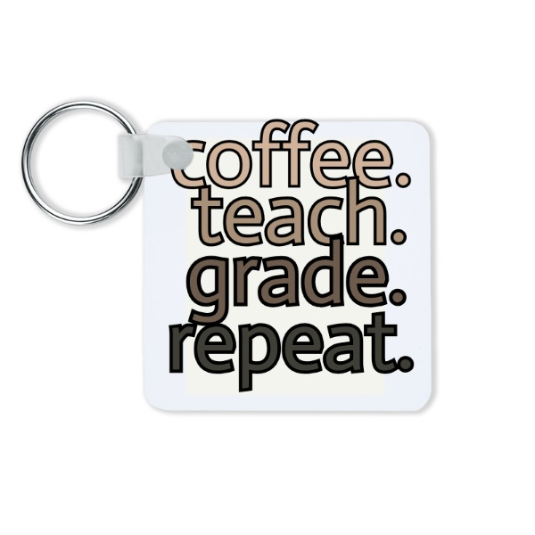 "coffee.teach.grade.repeat. - 2.25""x2.25""/57x57mm 2 Sided Gloss White Unisub - Key Chains - Square"