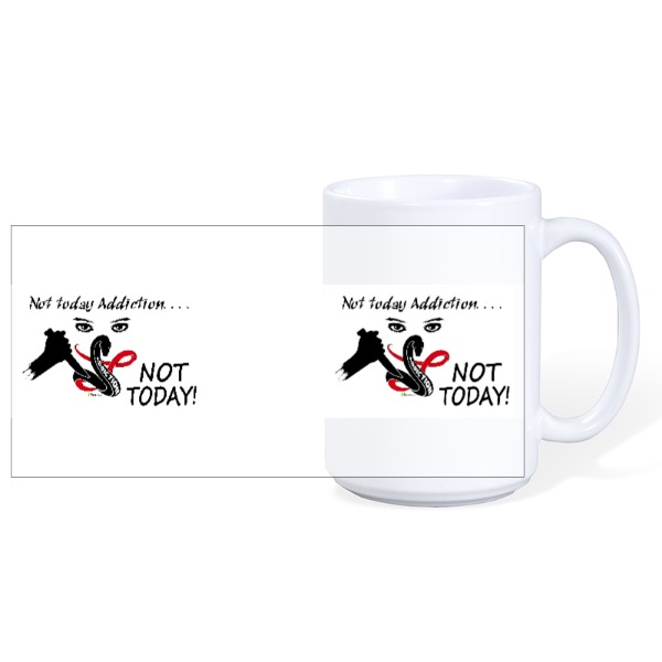 Not today Addiction NOT TODAY - Mug Ceramic White 15oz